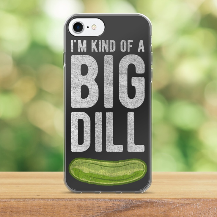 I'm kind of a big dill phone case
