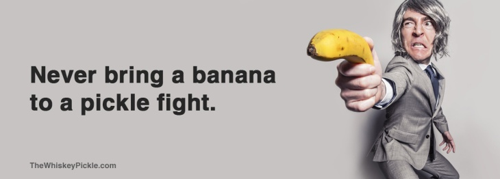 Never bring a banana to a pickle fight. The Whiskey Pickle - funny foodie t-shirts